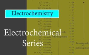 Electrochemical Series: Definition and uses | Electrochemistry Class 12
