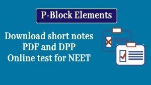 P-Block Elements Short Notes: Download PDF, DPP and Online Test