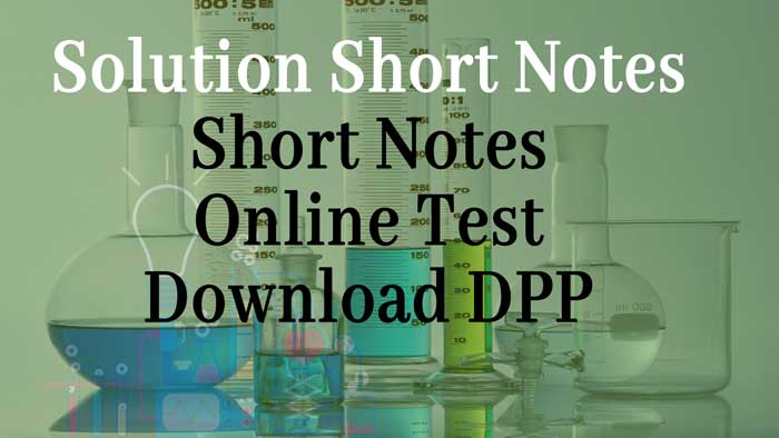 Solution Short Notes: Class 12 Notes Chemistry Chapter 2 – Download DPP