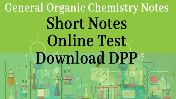 General Organic Chemistry Notes: Download chemistry Notes PDF file